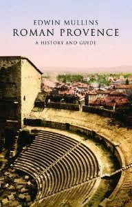 Roman Provence: a History and Guide by Edwin Mullins
