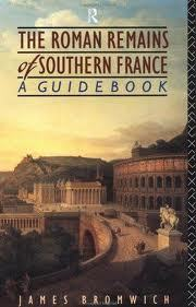 The Roman Remains of Southern France: A Guidebook by James Bromwich