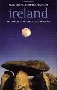 Ireland An Oxford Archaeological Guide by Andy O`Halpin and Conor Newman
